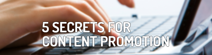 5 Secrets to Successful Content Promotion