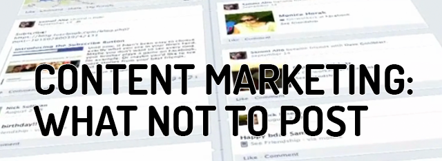 Content Marketing: What Not to Post