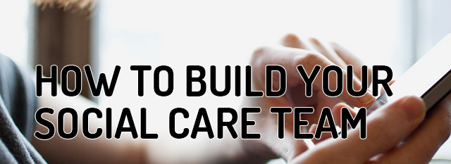 6 Questions to Answer Before Building a Social Care Team